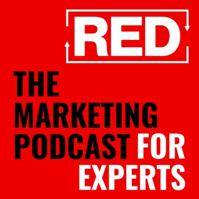 RED - The Marketing Podcast For Experts:RED Podcast