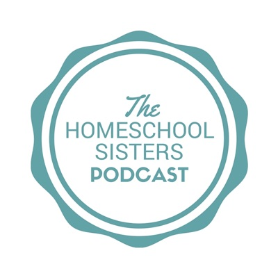 The Homeschool Sisters Podcast:The Homeschool Sisters