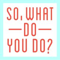 So, What Do You Do? podcast