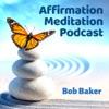 Affirmation Meditation Podcast with Bob Baker artwork