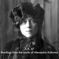 A.K. 47 - Selections from the Works of Alexandra Kollontai podcast