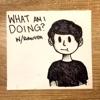 What Am I Doing? w/ RobertIDK artwork