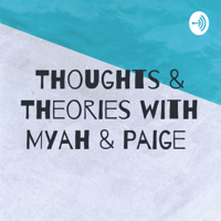 Thoughts & Theories with Myah & Paige podcast