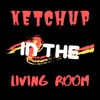Ketchup in the Living Room artwork