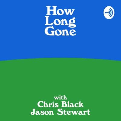 How Long Gone:Chris Black & Jason Stewart