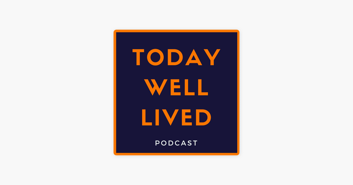 """The Today Well Lived Podcast"""" auf Apple Podcasts"""
