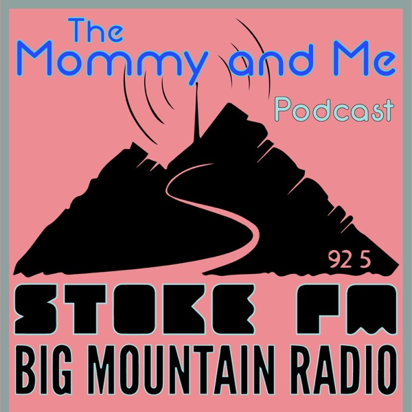 The Mommy and Me Podcast on Stoke FM
