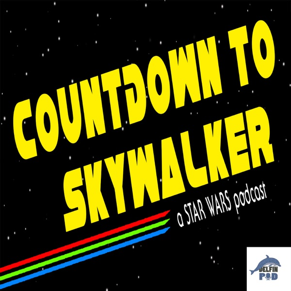 Countdown to Skywalker: a Star Wars podcast RISE OF SKYWALKER EDITION