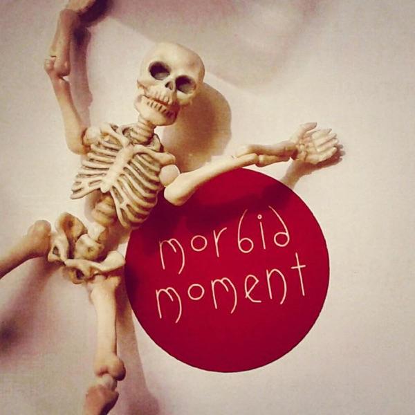 Morbid Moment