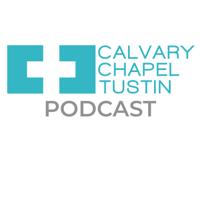 Calvary Chapel Tustin Podcast (Audio) podcast