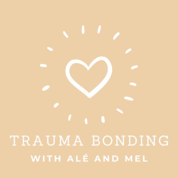 Trauma Bonding with Alé and Mel