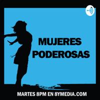 Mujeres poderosas - 8yMedia podcast