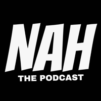 Nah The Podcast podcast