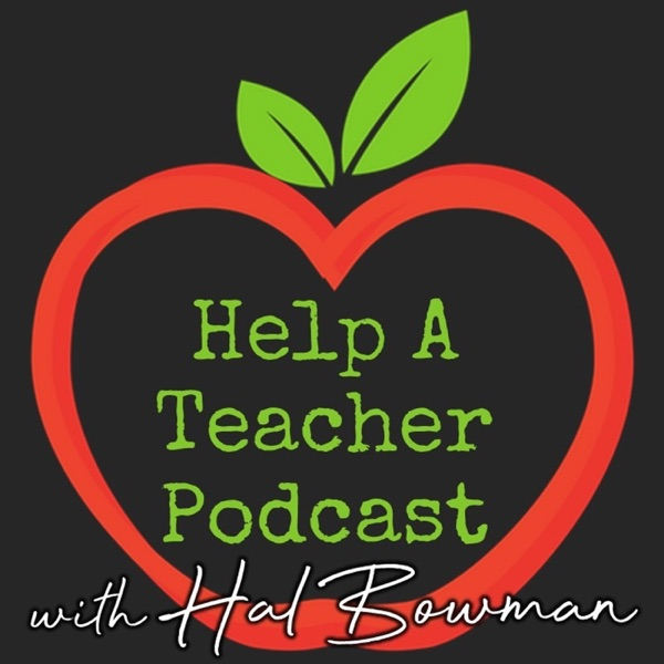 Help A Teacher Podcast with Hal Bowman