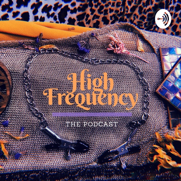 High Frequency the Podcast