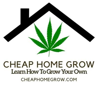 Cheap Home Grow - Learn How To Grow Cannabis Indoors Podcast
