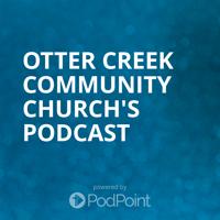 Otter Creek Community Church's Podcast podcast