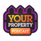 Your Property Podcast