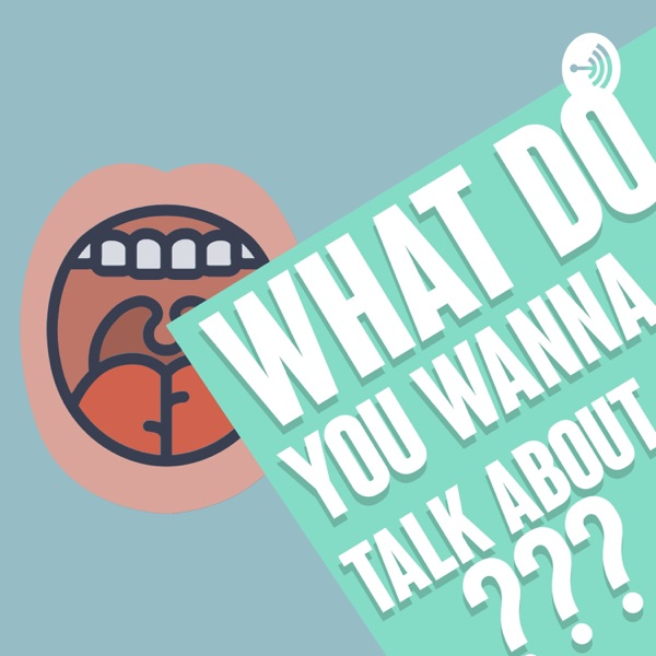 What do you wanna talk about?