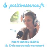 Positivessence | Minimalisme et Désencombrement podcast