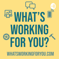 What's Working for You? podcast