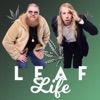 Leaf Life Podcast | All Things Cannabis For All People
