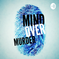 Mind Over Murder podcast