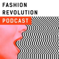 Fashion Revolution Podcast podcast