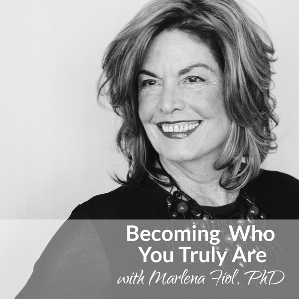 Becoming Who You Truly Are, with Marlena Fiol, PhD