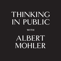 Thinking in Public - AlbertMohler.com podcast