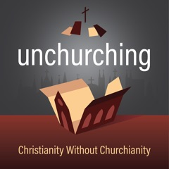 The Unchurching Podcast