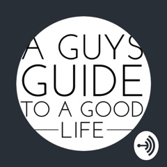 A Guy's Guide to a Good Life