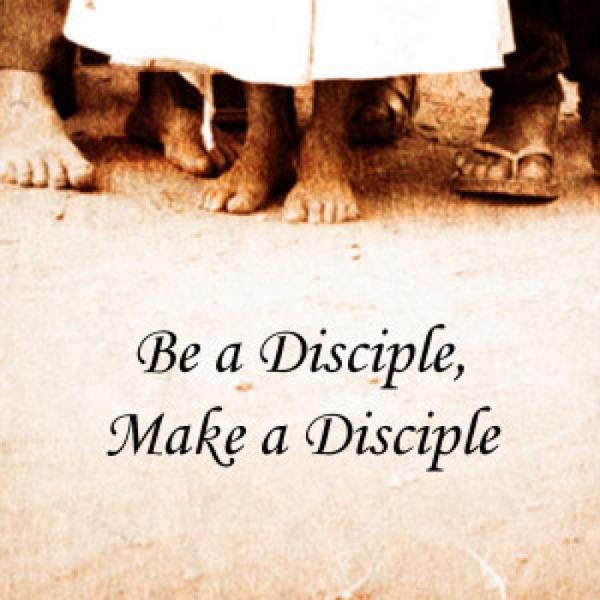Be a Disciple, Make a Disciple