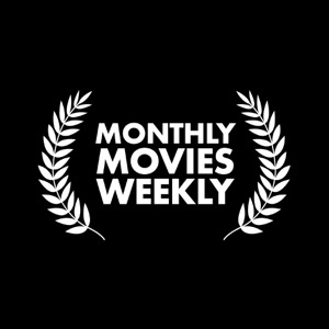 Monthly Movies Weekly