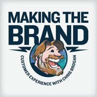 Making the Brand- Customer Experience with Chris Brogan podcast