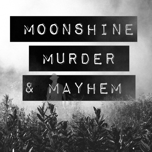 Moonshine, Murder, & Mayhem