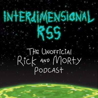 Interdimensional RSS: The Unofficial Rick and Morty Podcast:Rick and Morty