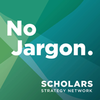 Scholars Strategy Network's No Jargon podcast