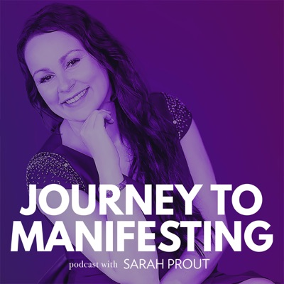 Journey to Manifesting with Sarah Prout:Soul Space Media