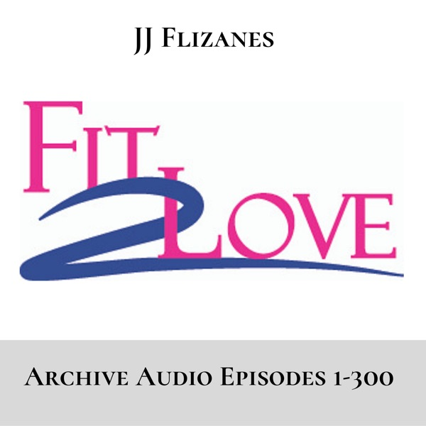 Fit 2 Love Archive Ep. 1-300