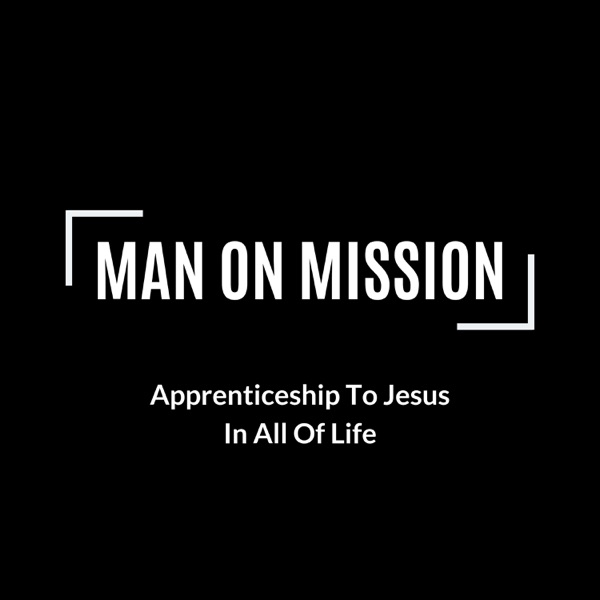 Man On Mission - Apprenticeship To Jesus In All Of Life