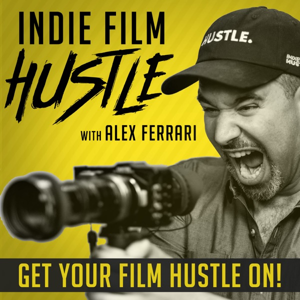 Indie Film Hustle® - A Filmmaking Podcast
