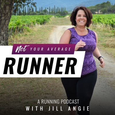 Not Your Average Runner, A Running Podcast:Jill Angie