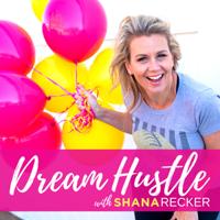 Dream Hustle with Shana Recker podcast