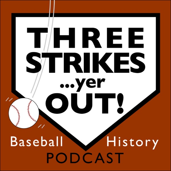 Three Strikes...yer OUT! Baseball History Podcast