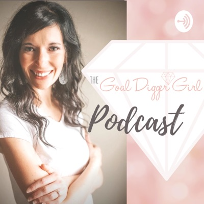 The Goal Digger Girl's Podcast