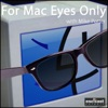 For Mac Eyes Only