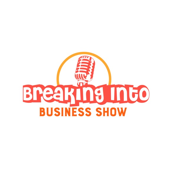 The Breaking Into Business Show