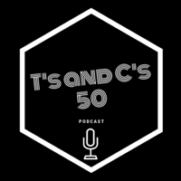 T's and C's 50 podcast