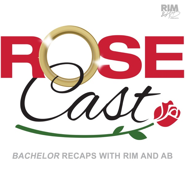 Rosecast   'Bachelor' Recaps with Rim and AB